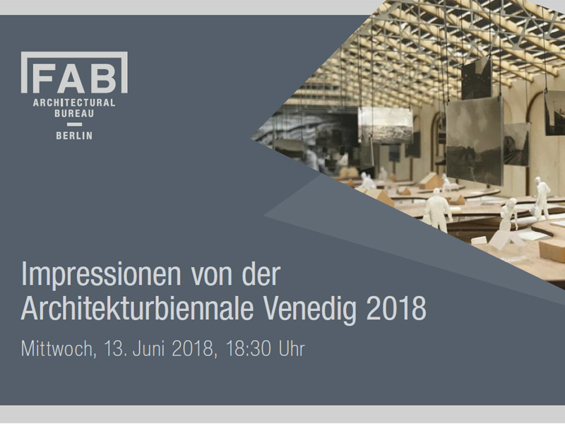 IMPRESSIONS OF THE 2018 ARCHITECTURE BIENNALE AT FAB BERLIN